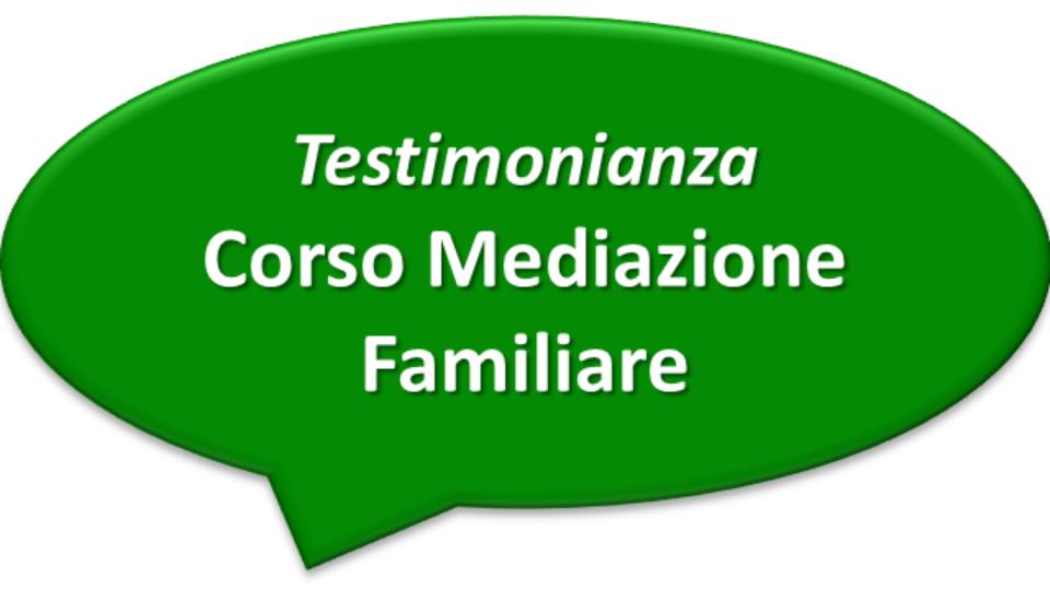 Testimonianza Corso Mediazione Familiare