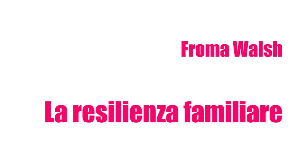 Froma Walsh – La resilienza Familiare